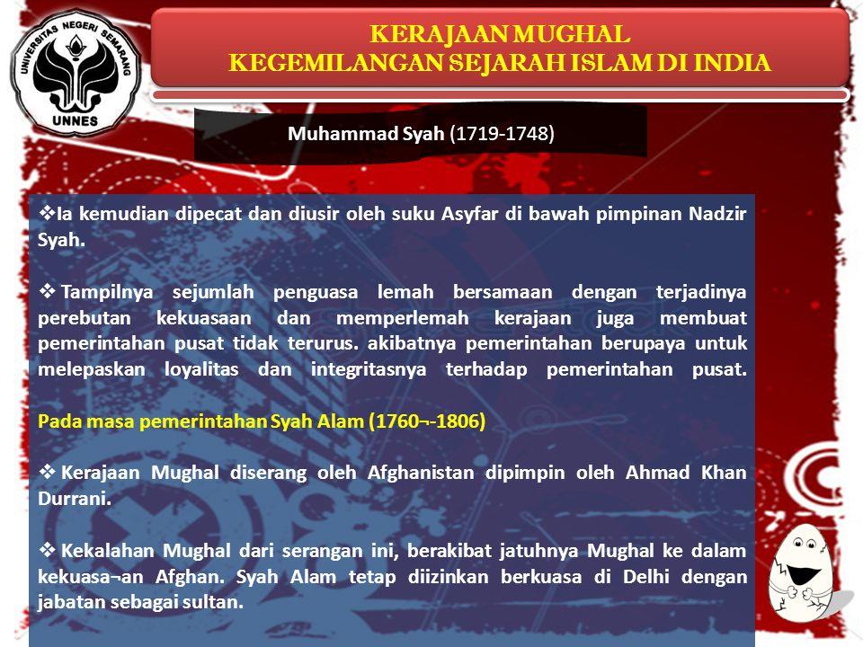 KERAJAAN MUGHAL KEGEMILANGAN SEJARAH ISLAM DI INDIA KERAJAAN MUGHAL KEGEMILANGAN SEJARAH ISLAM DI INDIA  Ia kemudian dipecat dan diusir oleh suku Asy