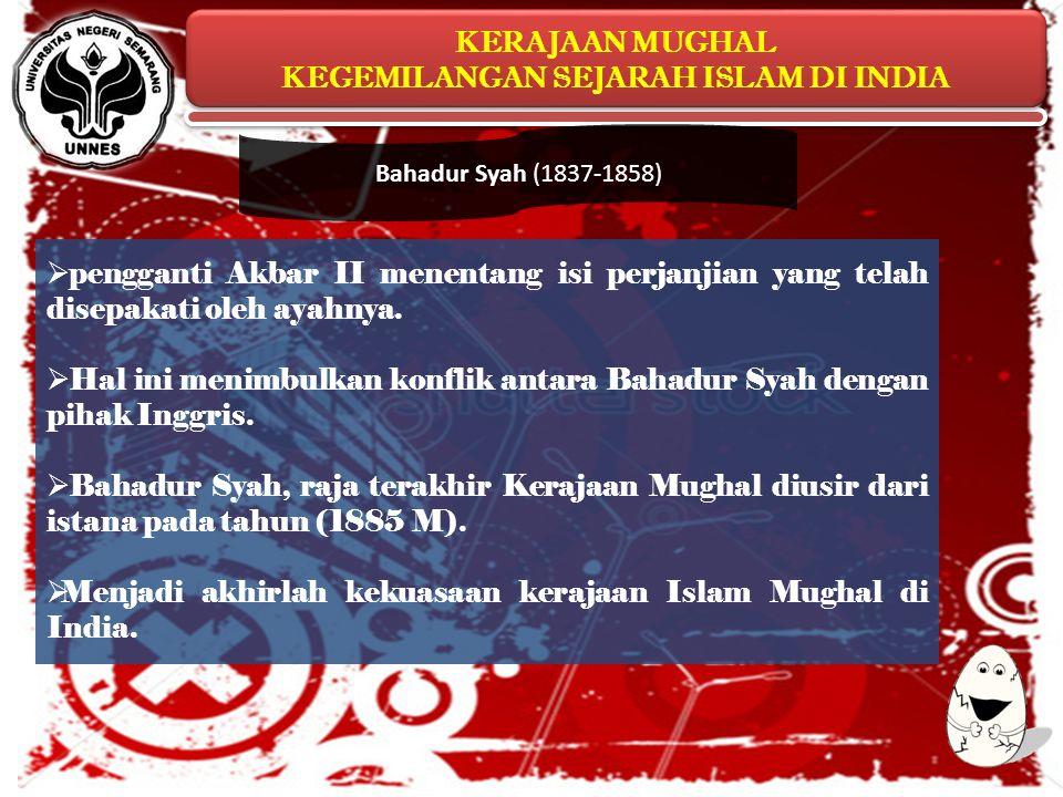 KERAJAAN MUGHAL KEGEMILANGAN SEJARAH ISLAM DI INDIA KERAJAAN MUGHAL KEGEMILANGAN SEJARAH ISLAM DI INDIA  pengganti Akbar II menentang isi perjanjian