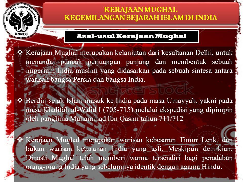 KERAJAAN MUGHAL KEGEMILANGAN SEJARAH ISLAM DI INDIA KERAJAAN MUGHAL KEGEMILANGAN SEJARAH ISLAM DI INDIA Asal-usul Kerajaan Mughal  Kerajaan Mughal me