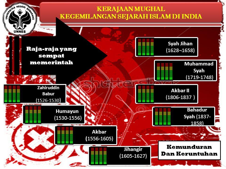 KERAJAAN MUGHAL KEGEMILANGAN SEJARAH ISLAM DI INDIA KERAJAAN MUGHAL KEGEMILANGAN SEJARAH ISLAM DI INDIA Raja-raja yang sempat memerintah Humayun (1530