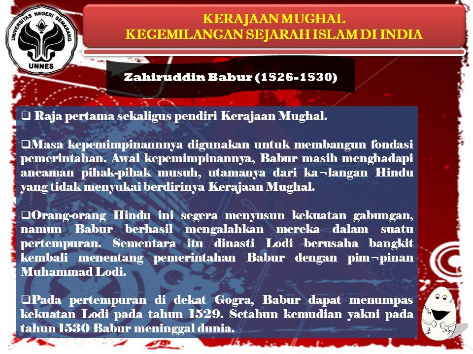 KERAJAAN MUGHAL KEGEMILANGAN SEJARAH ISLAM DI INDIA KERAJAAN MUGHAL KEGEMILANGAN SEJARAH ISLAM DI INDIA Zahiruddin Babur (1526-1530)  Raja pertama se