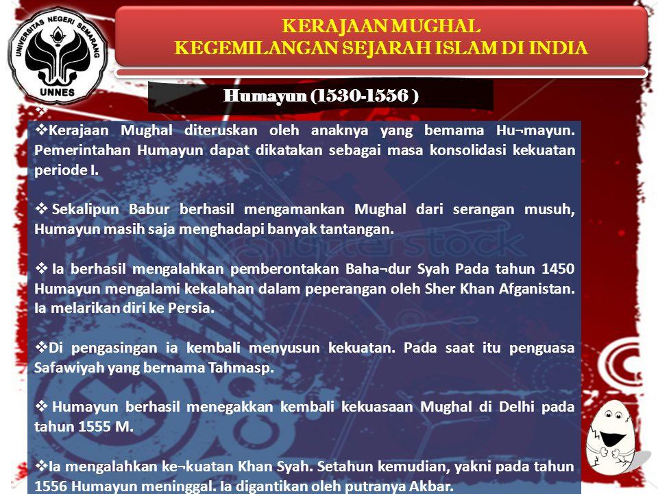 KERAJAAN MUGHAL KEGEMILANGAN SEJARAH ISLAM DI INDIA KERAJAAN MUGHAL KEGEMILANGAN SEJARAH ISLAM DI INDIA   Kerajaan Mughal diteruskan oleh anaknya ya