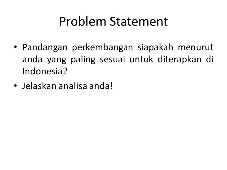 Problem Statement Pandangan perkembangan siapakah menurut anda yang paling sesuai untuk diterapkan di Indonesia? Jelaskan analisa anda!