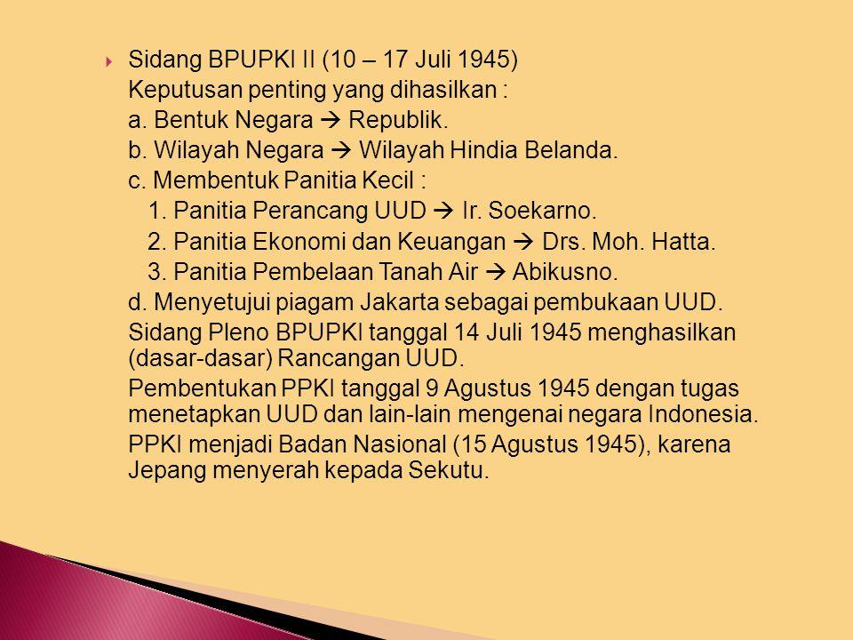  Pembentukan BPUPKI dengan ketua Dr. KRT. Radjiman W dan beranggotakan 60 orang tanggal 29 April 1954 yang bertugas mempelajari dan menyelidiki hal-h