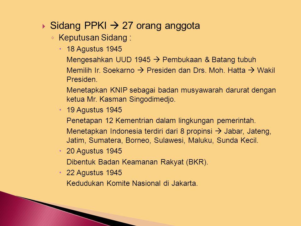 Sidang BPUPKI II (10 – 17 Juli 1945) Keputusan penting yang dihasilkan : a. Bentuk Negara  Republik. b. Wilayah Negara  Wilayah Hindia Belanda. c.