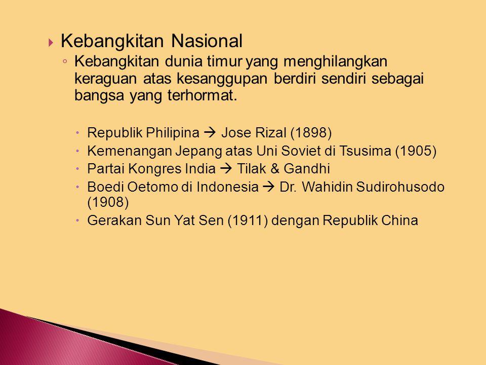  Kebangkitan Nasional ◦ Kebangkitan dunia timur yang menghilangkan keraguan atas kesanggupan berdiri sendiri sebagai bangsa yang terhormat.