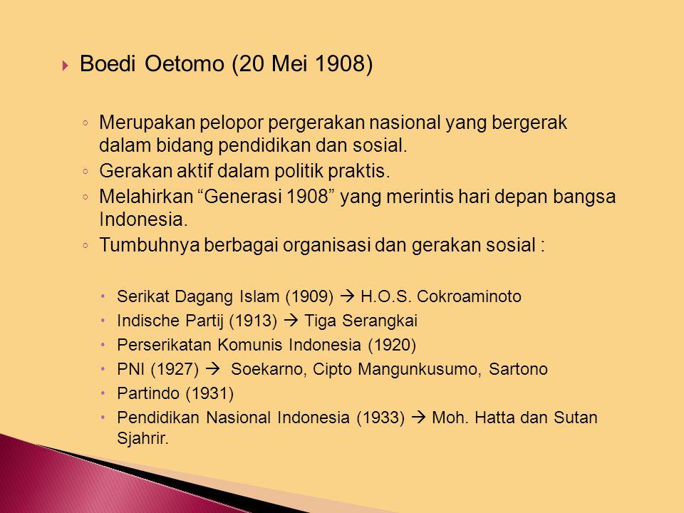  Boedi Oetomo (20 Mei 1908) ◦ Merupakan pelopor pergerakan nasional yang bergerak dalam bidang pendidikan dan sosial.