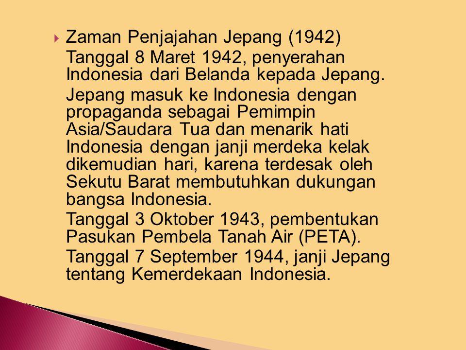  Zaman Penjajahan Jepang (1942) Tanggal 8 Maret 1942, penyerahan Indonesia dari Belanda kepada Jepang.