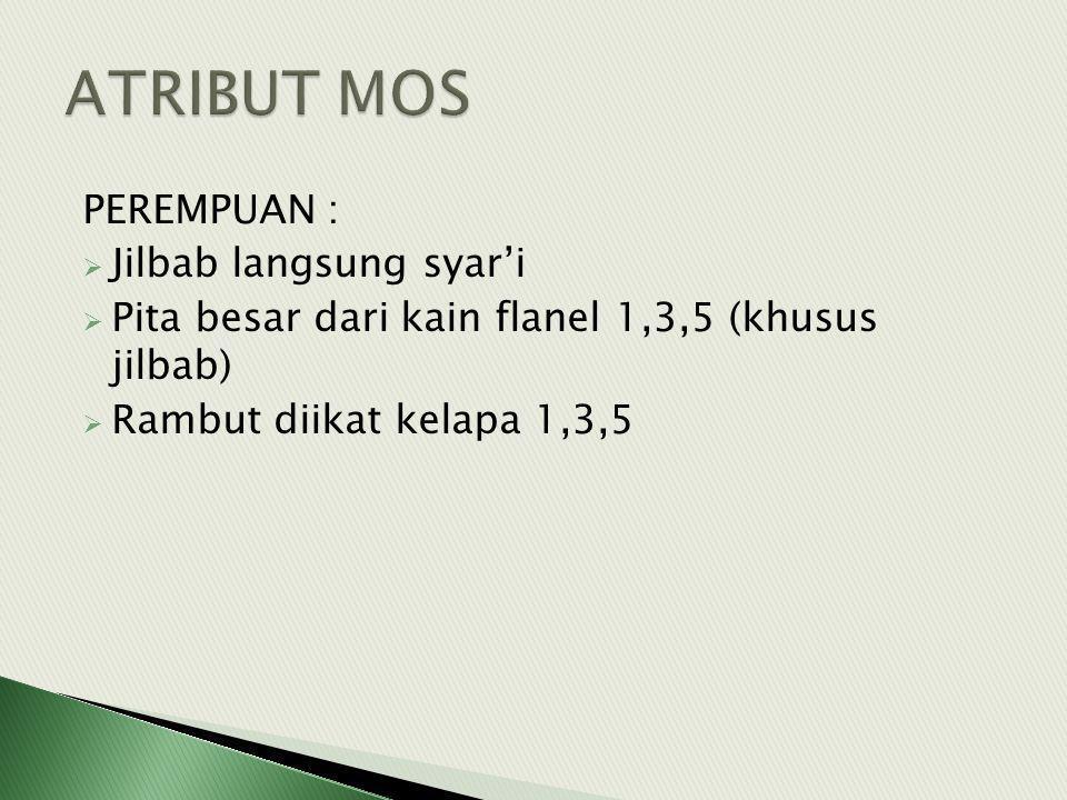 PEREMPUAN :  Jilbab langsung syar'i  Pita besar dari kain flanel 1,3,5 (khusus jilbab)  Rambut diikat kelapa 1,3,5