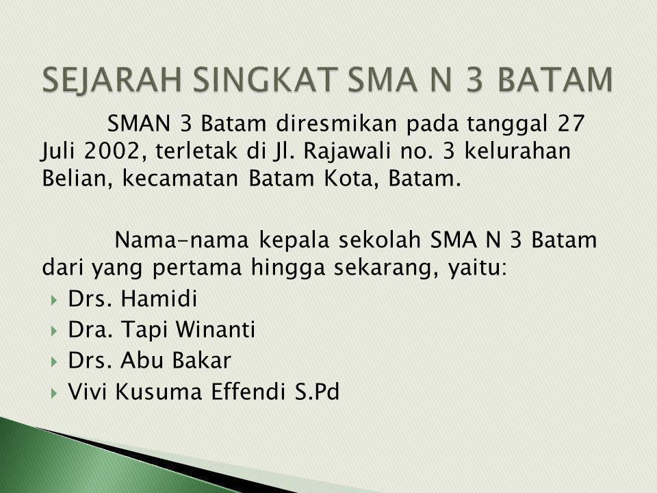 SMAN 3 Batam diresmikan pada tanggal 27 Juli 2002, terletak di Jl.