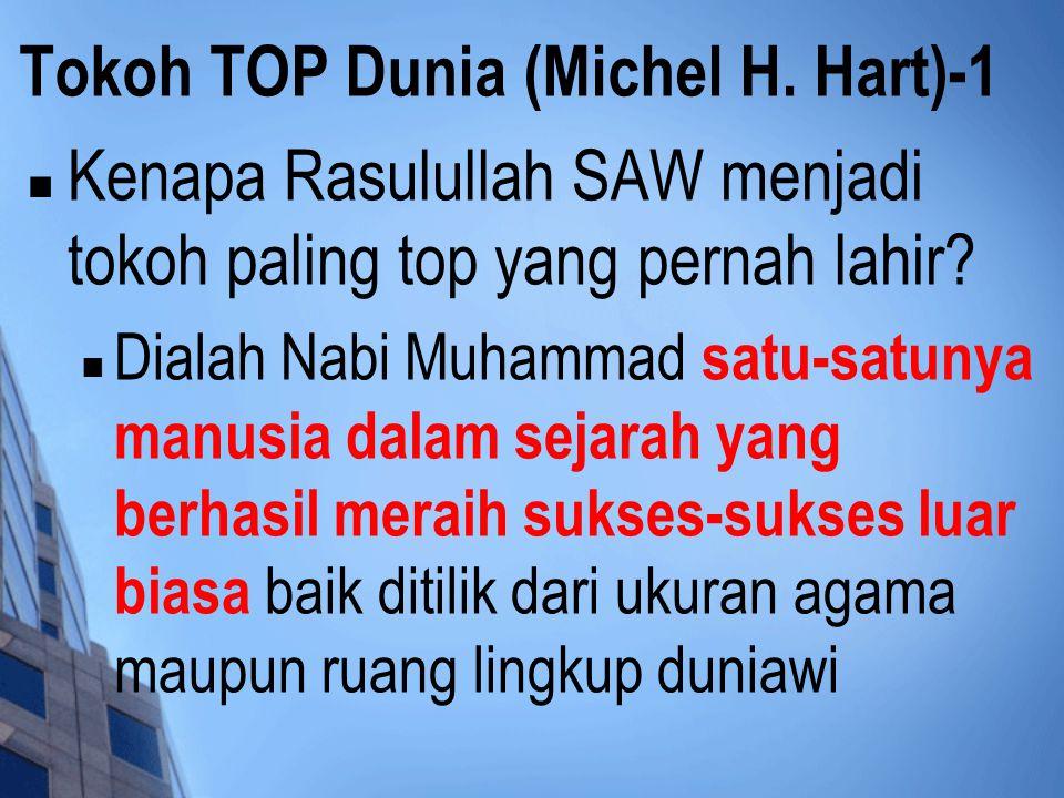 Tokoh TOP Dunia (Michel H. Hart)-1 Kenapa Rasulullah SAW menjadi tokoh paling top yang pernah lahir? Dialah Nabi Muhammad satu-satunya manusia dalam s