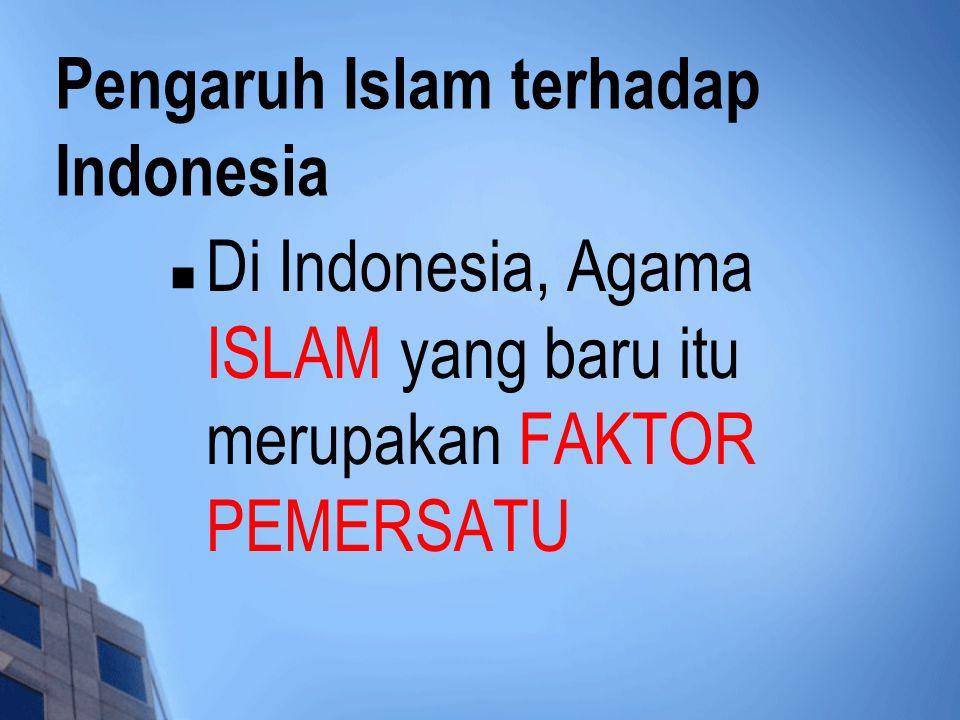 Pengaruh Islam terhadap Indonesia Di Indonesia, Agama ISLAM yang baru itu merupakan FAKTOR PEMERSATU