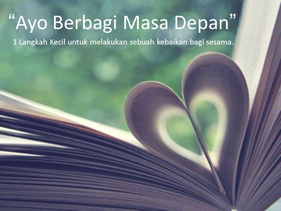 """""""Ayo Berbagi Masa Depan"""" 1 Langkah Kecil untuk melakukan sebuah kebaikan bagi sesama."""