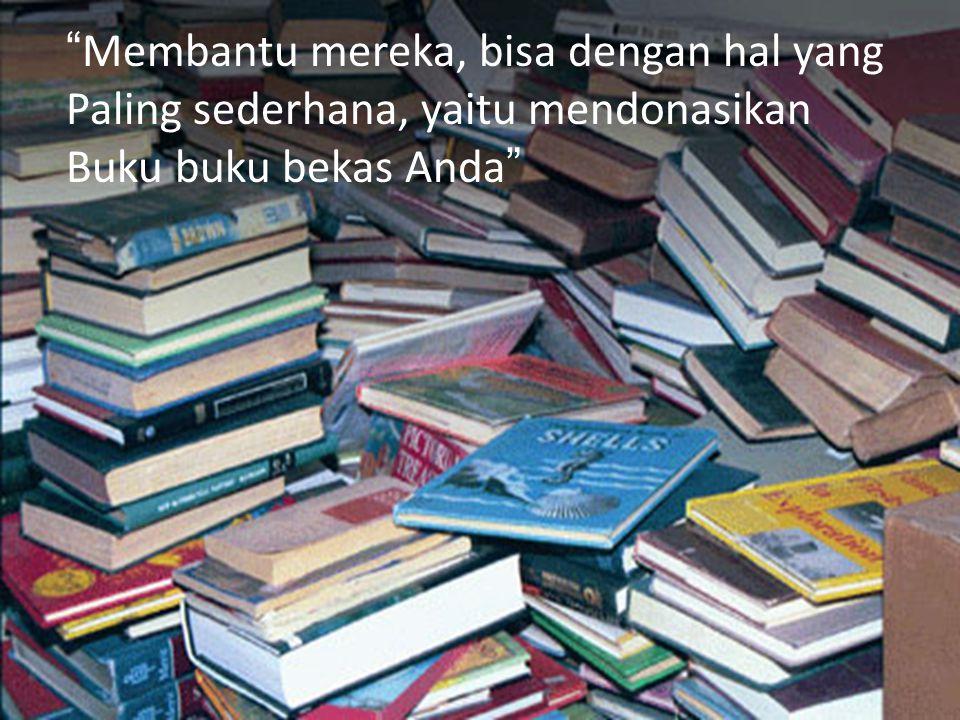Membantu mereka, bisa dengan hal yang Paling sederhana, yaitu mendonasikan Buku buku bekas Anda