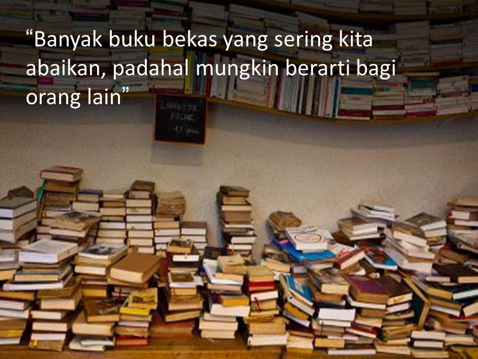 """""""Banyak buku bekas yang sering kita abaikan, padahal mungkin berarti bagi orang lain"""""""