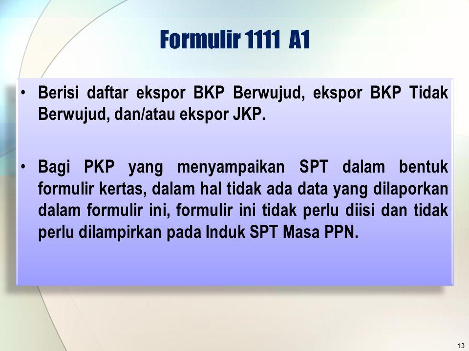 Formulir 1111 A1 Berisi daftar ekspor BKP Berwujud, ekspor BKP Tidak Berwujud, dan/atau ekspor JKP. Bagi PKP yang menyampaikan SPT dalam bentuk formul