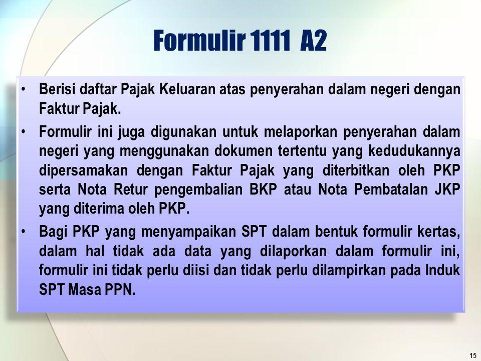 Formulir 1111 A2 Berisi daftar Pajak Keluaran atas penyerahan dalam negeri dengan Faktur Pajak. Formulir ini juga digunakan untuk melaporkan penyeraha