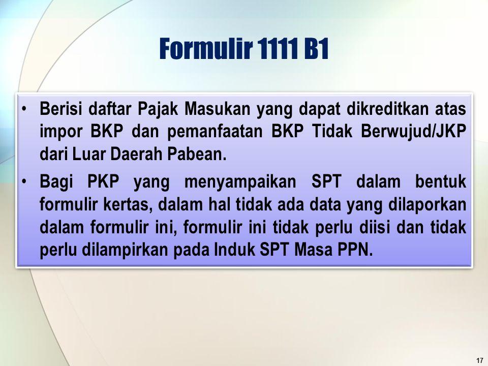 Formulir 1111 B1 Berisi daftar Pajak Masukan yang dapat dikreditkan atas impor BKP dan pemanfaatan BKP Tidak Berwujud/JKP dari Luar Daerah Pabean. Bag