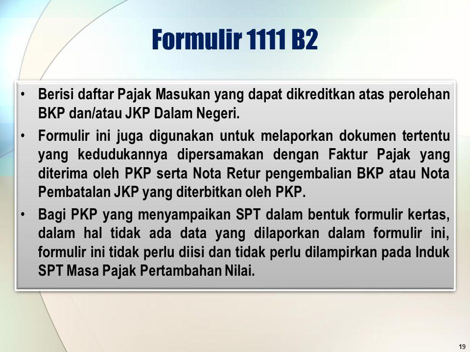 Formulir 1111 B2 Berisi daftar Pajak Masukan yang dapat dikreditkan atas perolehan BKP dan/atau JKP Dalam Negeri. Formulir ini juga digunakan untuk me