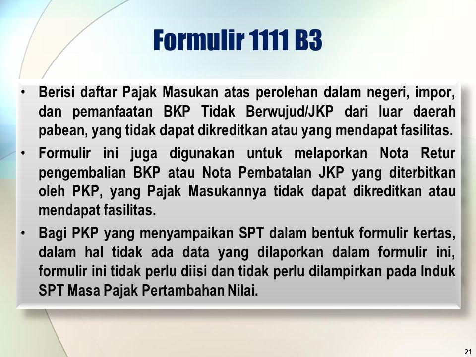 Formulir 1111 B3 Berisi daftar Pajak Masukan atas perolehan dalam negeri, impor, dan pemanfaatan BKP Tidak Berwujud/JKP dari luar daerah pabean, yang