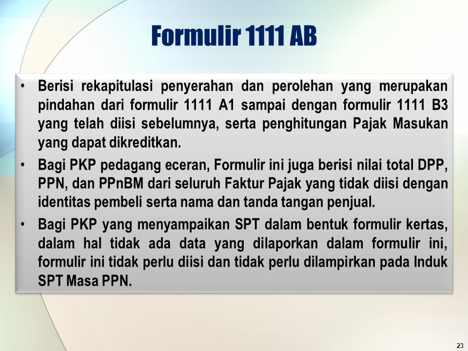 Formulir 1111 AB Berisi rekapitulasi penyerahan dan perolehan yang merupakan pindahan dari formulir 1111 A1 sampai dengan formulir 1111 B3 yang telah