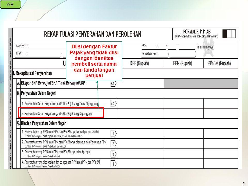 24 Diisi dengan Faktur Pajak yang tidak diisi dengan identitas pembeli serta nama dan tanda tangan penjual AB