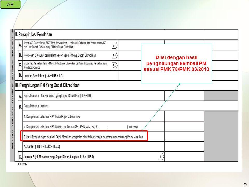 25 Diisi dengan hasil penghitungan kembali PM sesuai PMK 78/PMK.03/2010 AB