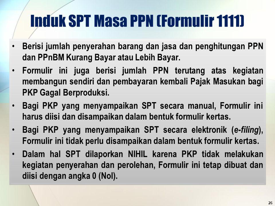 Induk SPT Masa PPN (Formulir 1111) Berisi jumlah penyerahan barang dan jasa dan penghitungan PPN dan PPnBM Kurang Bayar atau Lebih Bayar. Formulir ini