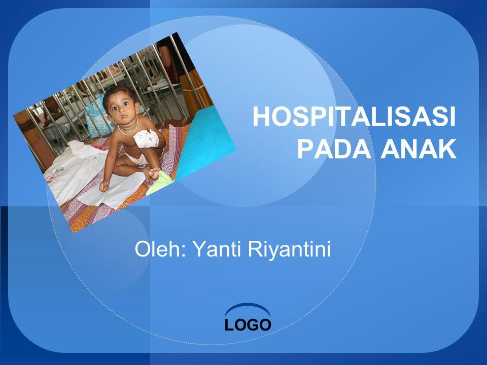 LOGO HOSPITALISASI PADA ANAK Oleh: Yanti Riyantini