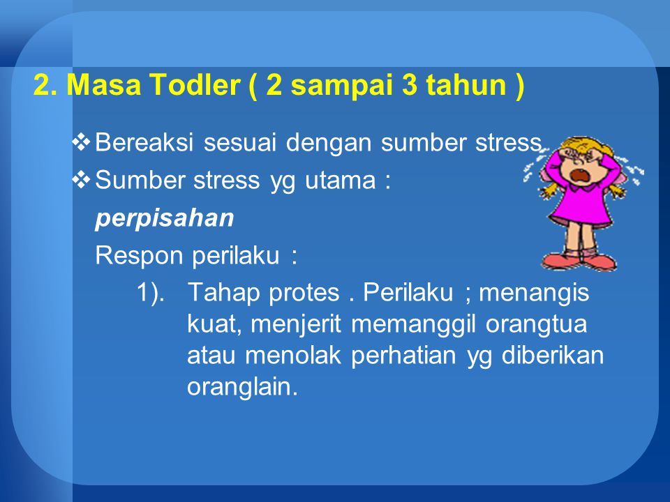 2) Tahap despair (putus asa ): perilaku ; tangisan berkurang, anak tidak aktif, kurang menunjukkan minat untuk bermain dan makan, sedih serta apatis.