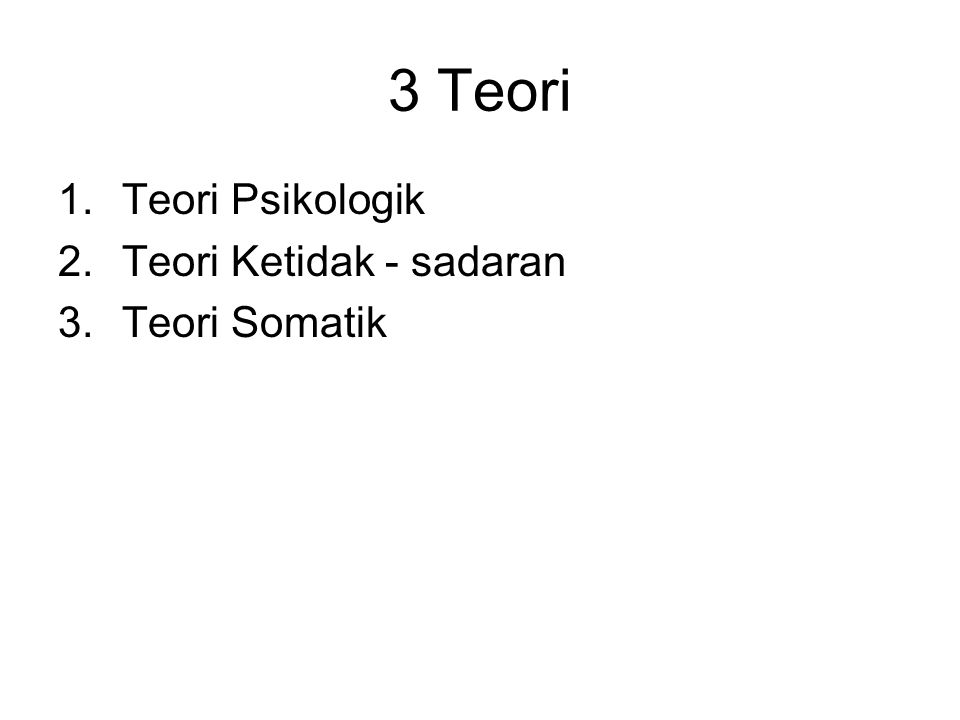 3 Teori 1.Teori Psikologik 2.Teori Ketidak - sadaran 3.Teori Somatik