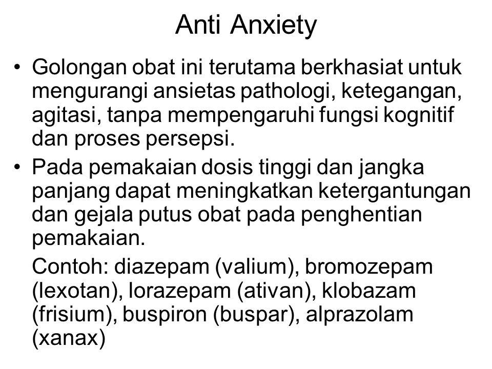 Anti Anxiety Golongan obat ini terutama berkhasiat untuk mengurangi ansietas pathologi, ketegangan, agitasi, tanpa mempengaruhi fungsi kognitif dan pr