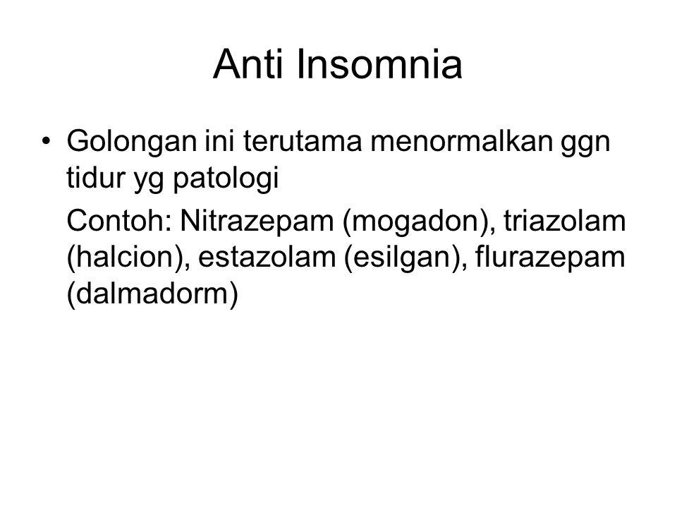 Anti Insomnia Golongan ini terutama menormalkan ggn tidur yg patologi Contoh: Nitrazepam (mogadon), triazolam (halcion), estazolam (esilgan), flurazep
