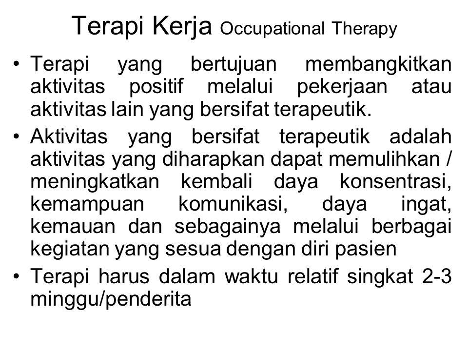 Terapi Kerja Occupational Therapy Terapi yang bertujuan membangkitkan aktivitas positif melalui pekerjaan atau aktivitas lain yang bersifat terapeutik