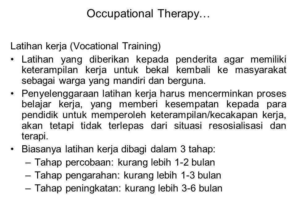 Occupational Therapy… Latihan kerja (Vocational Training) Latihan yang diberikan kepada penderita agar memiliki keterampilan kerja untuk bekal kembali