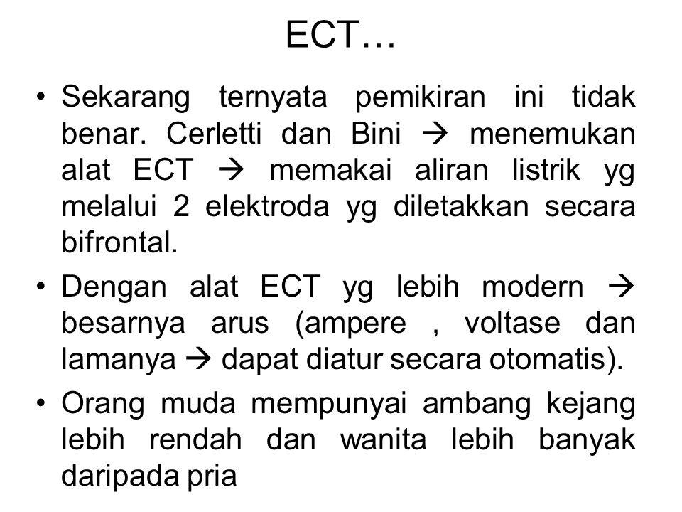 ECT… Sekarang ternyata pemikiran ini tidak benar. Cerletti dan Bini  menemukan alat ECT  memakai aliran listrik yg melalui 2 elektroda yg diletakkan