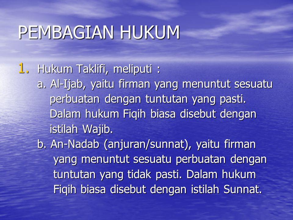 PEMBAGIAN HUKUM 1. Hukum Taklifi, meliputi : a. Al-Ijab, yaitu firman yang menuntut sesuatu perbuatan dengan tuntutan yang pasti. perbuatan dengan tun