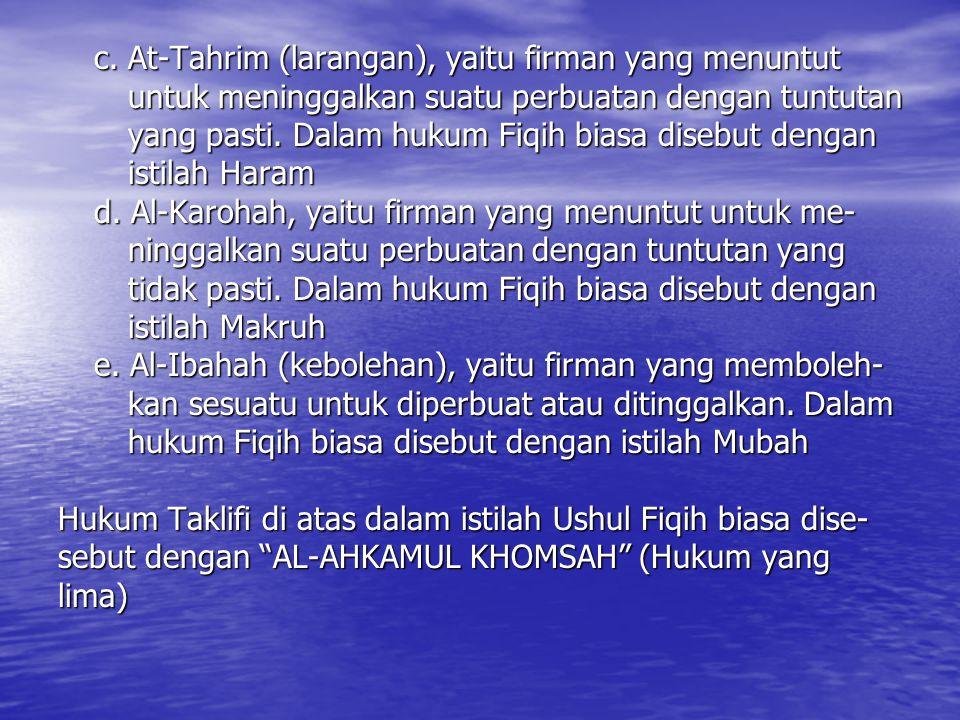c. At-Tahrim (larangan), yaitu firman yang menuntut untuk meninggalkan suatu perbuatan dengan tuntutan untuk meninggalkan suatu perbuatan dengan tuntu