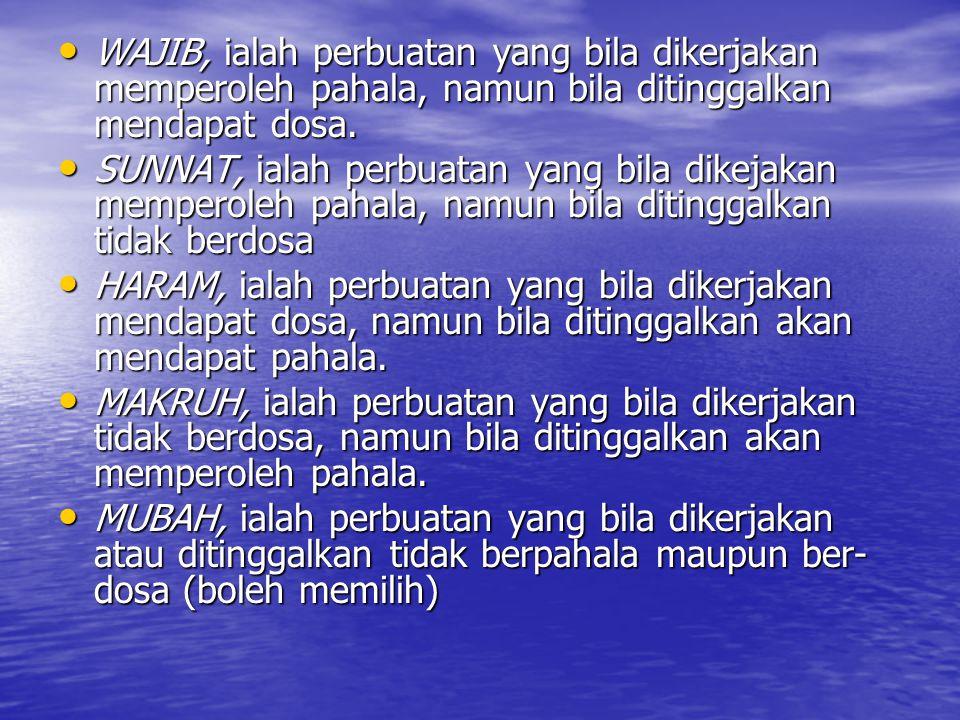 WAJIB, ialah perbuatan yang bila dikerjakan memperoleh pahala, namun bila ditinggalkan mendapat dosa. WAJIB, ialah perbuatan yang bila dikerjakan memp
