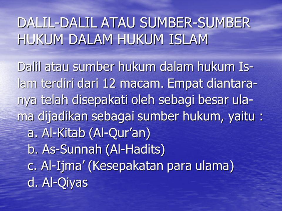 DALIL-DALIL ATAU SUMBER-SUMBER HUKUM DALAM HUKUM ISLAM Dalil atau sumber hukum dalam hukum Is- lam terdiri dari 12 macam. Empat diantara- nya telah di
