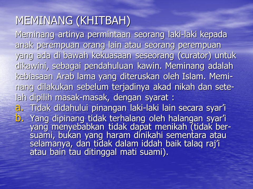 MEMINANG (KHITBAH) Meminang artinya permintaan seorang laki-laki kepada anak perempuan orang lain atau seorang perempuan yang ada di bawah kekuasaan s