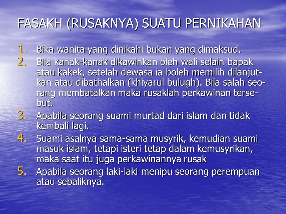 FASAKH (RUSAKNYA) SUATU PERNIKAHAN 1. Bika wanita yang dinikahi bukan yang dimaksud. 2. Bila kanak-kanak dikawinkan oleh wali selain bapak atau kakek,