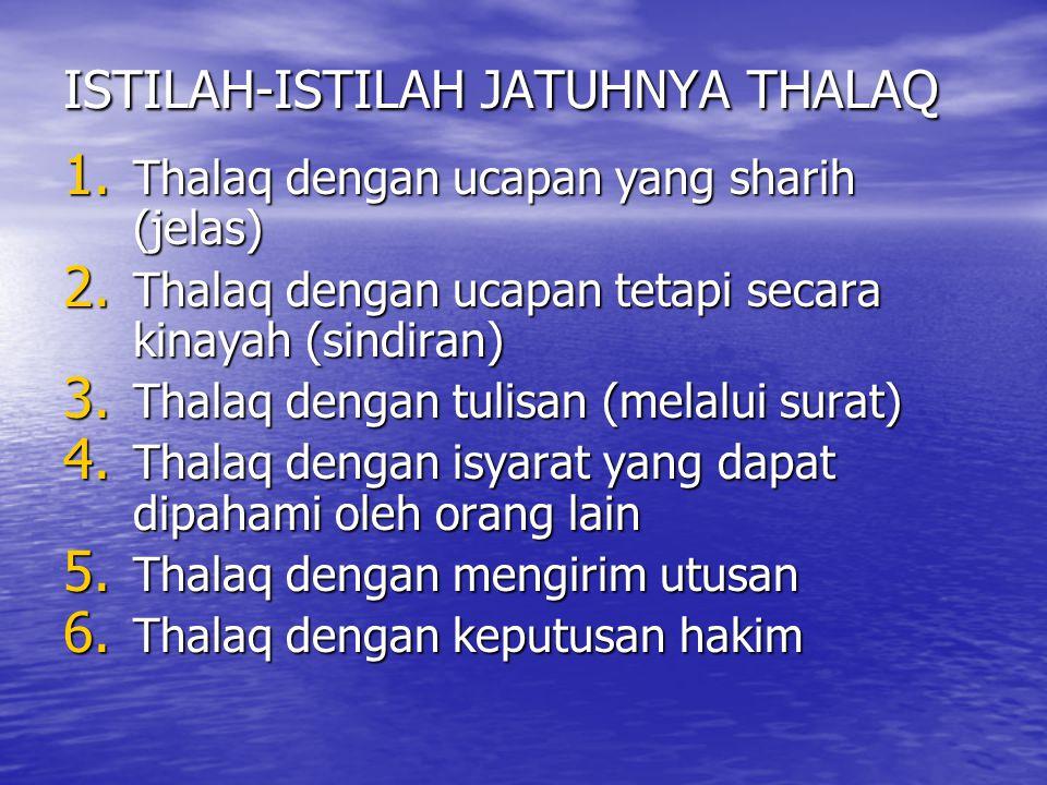 ISTILAH-ISTILAH JATUHNYA THALAQ 1. Thalaq dengan ucapan yang sharih (jelas) 2. Thalaq dengan ucapan tetapi secara kinayah (sindiran) 3. Thalaq dengan