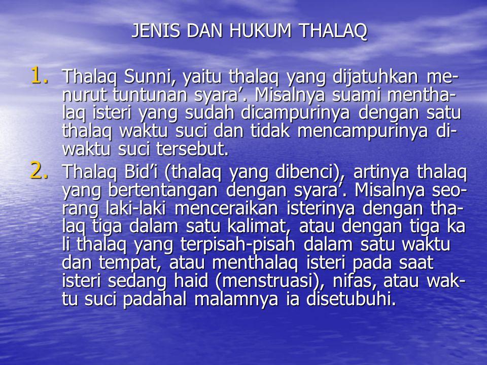 JENIS DAN HUKUM THALAQ 1. Thalaq Sunni, yaitu thalaq yang dijatuhkan me- nurut tuntunan syara'. Misalnya suami mentha- laq isteri yang sudah dicampuri