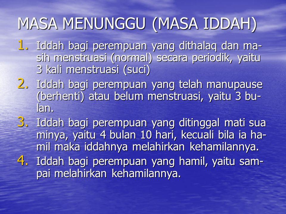 MASA MENUNGGU (MASA IDDAH) 1. Iddah bagi perempuan yang dithalaq dan ma- sih menstruasi (normal) secara periodik, yaitu 3 kali menstruasi (suci) 2. Id