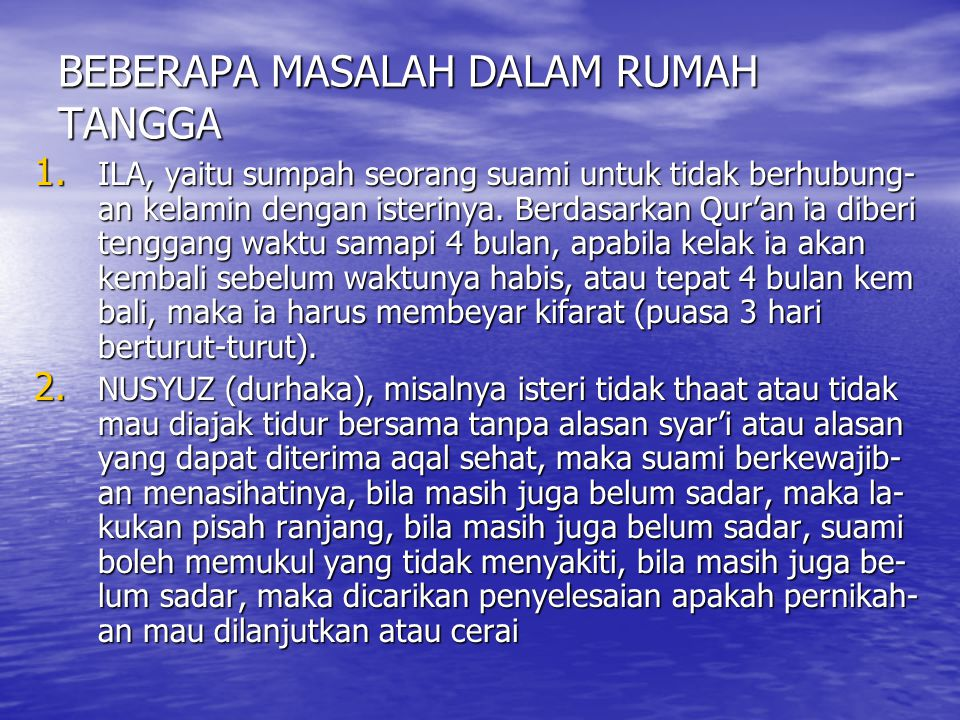 BEBERAPA MASALAH DALAM RUMAH TANGGA 1. ILA, yaitu sumpah seorang suami untuk tidak berhubung- an kelamin dengan isterinya. Berdasarkan Qur'an ia diber