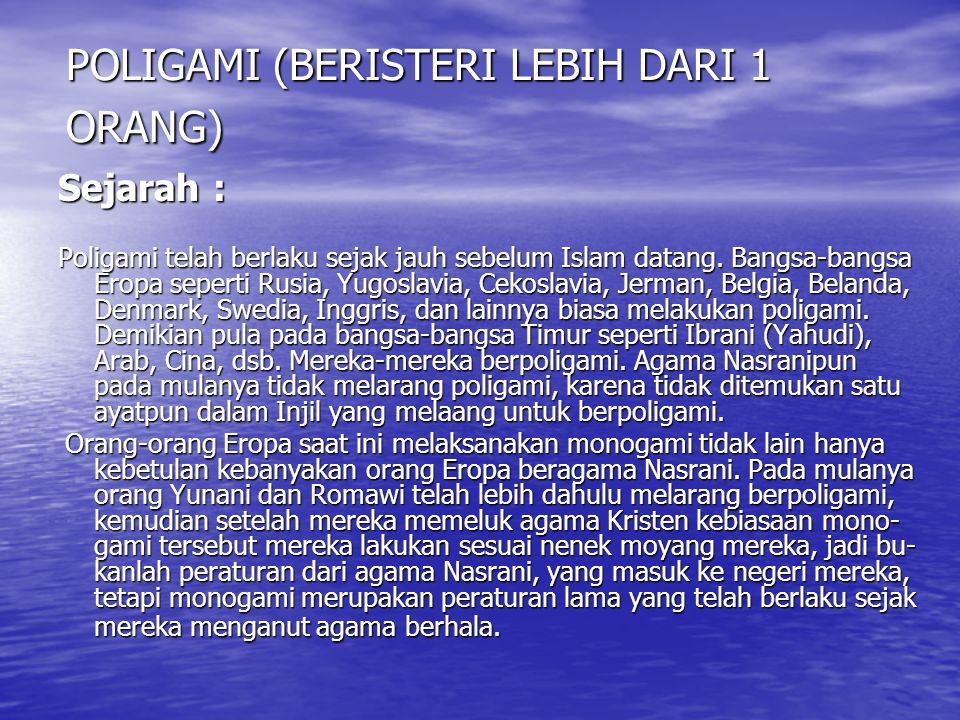 POLIGAMI (BERISTERI LEBIH DARI 1 ORANG) Sejarah : Poligami telah berlaku sejak jauh sebelum Islam datang. Bangsa-bangsa Eropa seperti Rusia, Yugoslavi