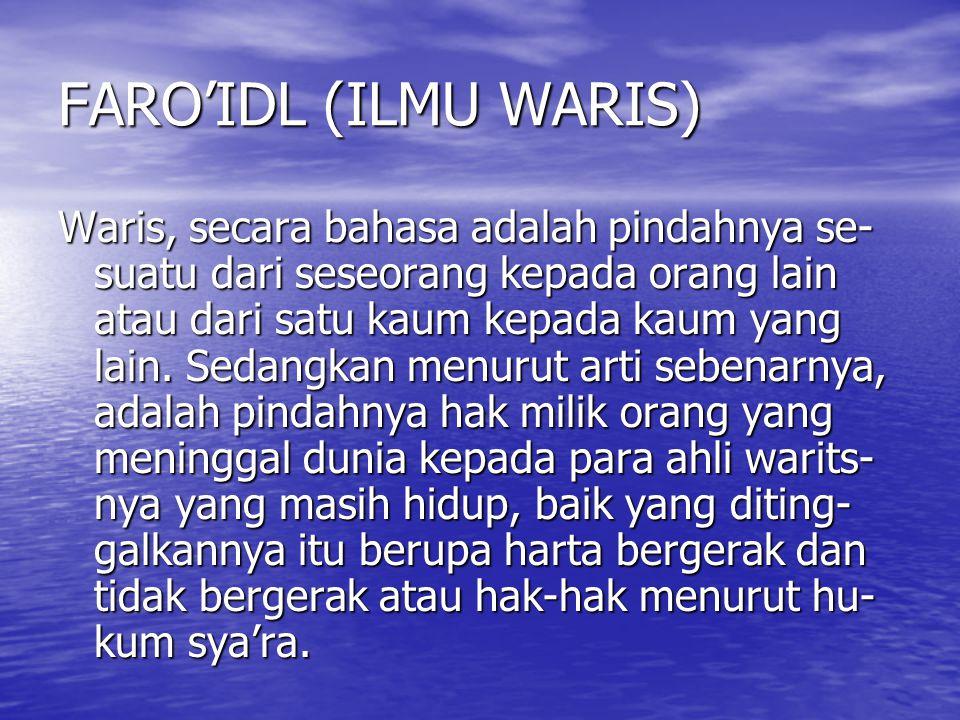 FARO'IDL (ILMU WARIS) Waris, secara bahasa adalah pindahnya se- suatu dari seseorang kepada orang lain atau dari satu kaum kepada kaum yang lain. Seda