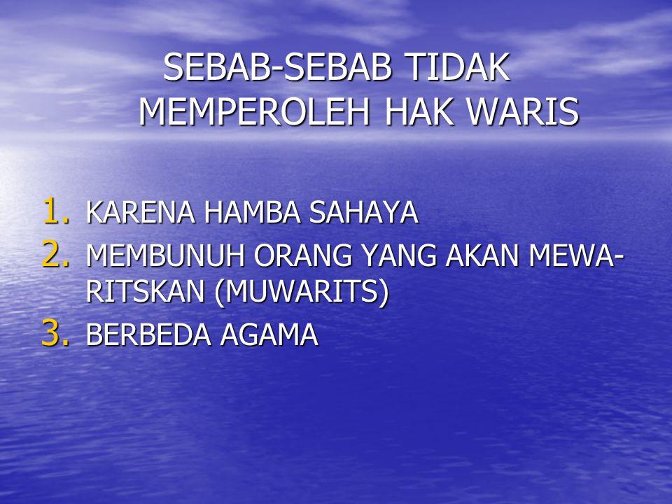 SEBAB-SEBAB TIDAK MEMPEROLEH HAK WARIS 1. KARENA HAMBA SAHAYA 2. MEMBUNUH ORANG YANG AKAN MEWA- RITSKAN (MUWARITS) 3. BERBEDA AGAMA