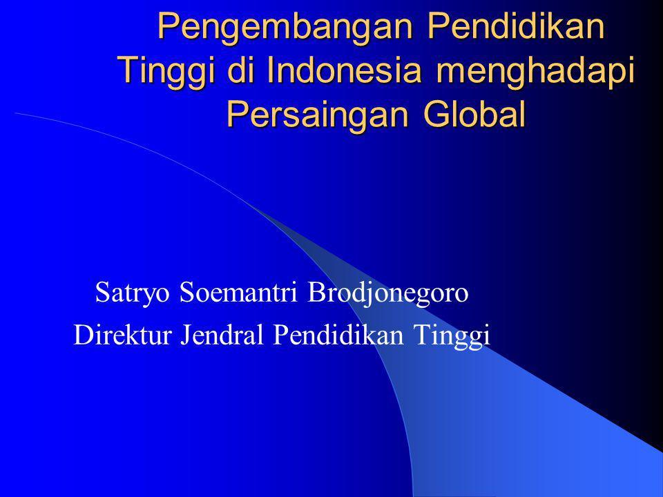 Pengembangan Pendidikan Tinggi di Indonesia menghadapi Persaingan Global Pengembangan Pendidikan Tinggi di Indonesia menghadapi Persaingan Global Satryo Soemantri Brodjonegoro Direktur Jendral Pendidikan Tinggi